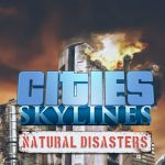 Дополнение Natural Disasters устроит в Cities: Skylines конец света